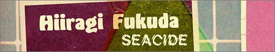 Hiiragi Fukuda (ʡ��ɢ) / Seacide